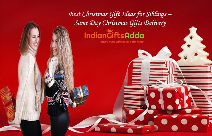 Best Christmas Gift Ideas for Siblings – Same Day Christmas Gifts Delivery