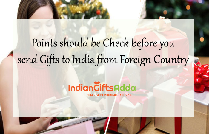 Points should be Check before you Send Gifts to India from Foreign Country