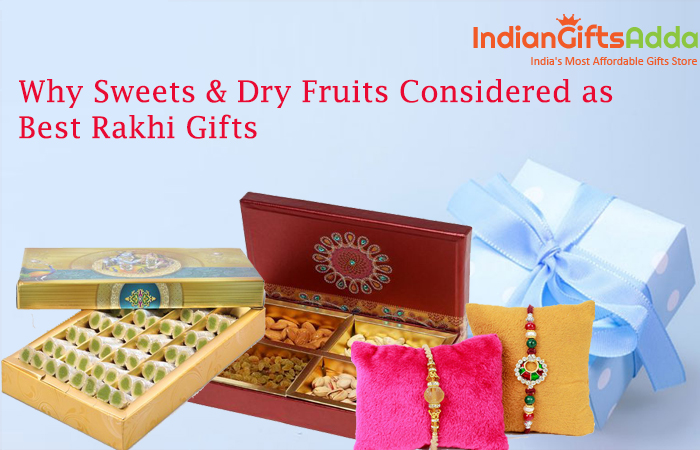 Why Sweets & Dry Fruits Considered as Best Rakhi Gifts?