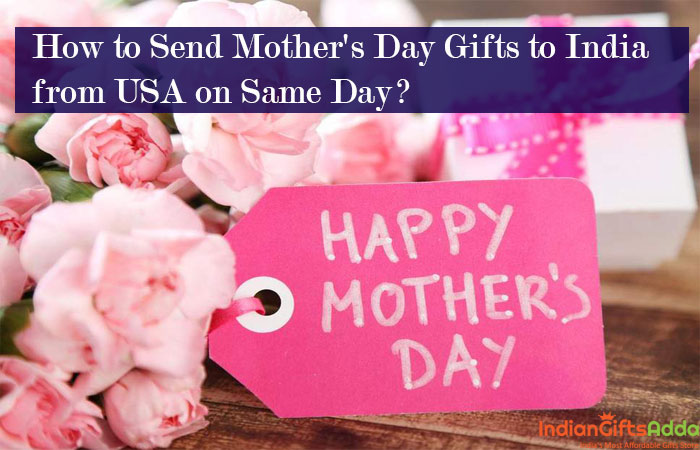 How to Send Mother's Day Gifts to India from USA on Same Day?