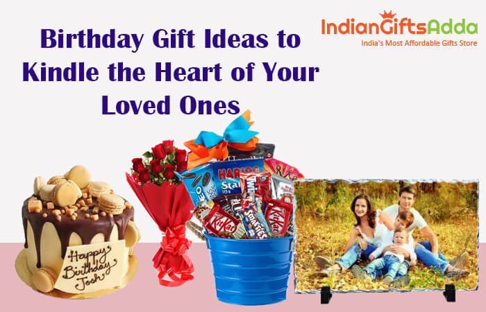 Birthday Gift Ideas to Kindle the Heart of Your Loved Ones