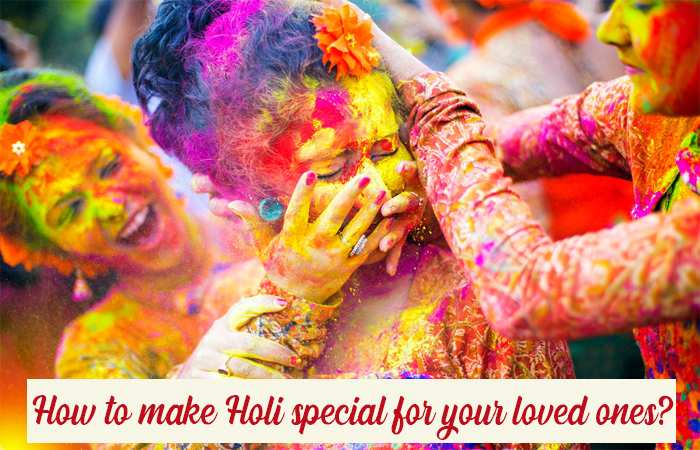 How to make Holi special for your loved ones?