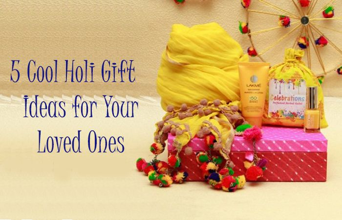 5 Cool Holi Gift Ideas for Your Loved Ones