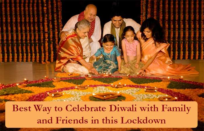 Best way to celebrate Diwali with Family and Friends in this Lockdown