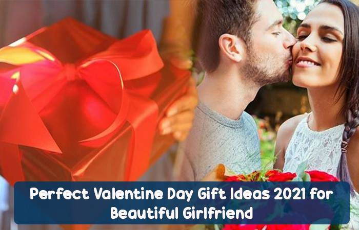 Perfect Valentine Day Gift Ideas 2021 for Beautiful Girlfriend