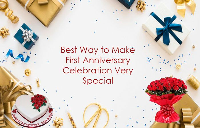 Best Way to Make First Anniversary Celebration Very Special